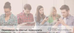 Dipendenza da Internet adolescenza - Psicologa Psicoterapeuta Bologna - Dott.ssa Maria Giulia Ponzellini